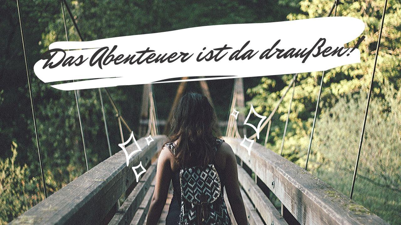 Das Abenteuer ist da draußen
